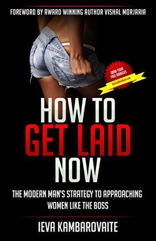 How To Get Laid Now The Modern Man S Strategy To Approaching Women Like The Boss By Ieva Kambarovaite How To Approach Women How To Get Modern Man
