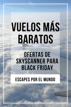 Skyscanner Y Los Vuelos Black Friday Y Cyber Monday Escapes Por El Mundo Vuelos Baratos Ofertas De Vuelos Vuelos