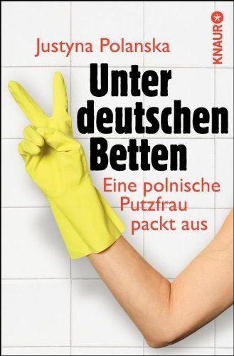 Unter Deutschen Betten Eine Polnische Putzfrau Packt Aus Von