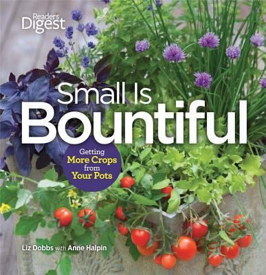 Small is Bountiful: Getting More Crops From Your Pots by Liz Dobbs With Anne Halpin.  Learn how to use the latest practices of high-density patio gardening to grow a cornucopia of mouthwatering fruits, delectable vegetables, and fresh herbs in large and small plant containers, window boxes, and hanging baskets.