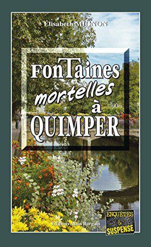 Fontaines Mortelles A Quimper Une Enquete Au Cœur De La Bretagne Enquetes Suspense Francais Quimper Bretagne France