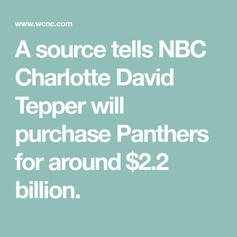 A source tells NBC Charlotte David Tepper will purchase Panthers for