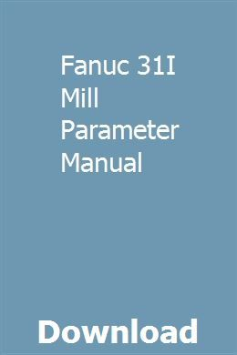 Fanuc 31I Mill Parameter Manual | evunaneth | Macro program