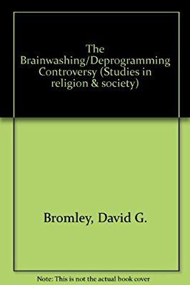 Brainwashing Deprogramming Controversy Sociological Psychological Legal And Historical Perspectives Libros Lectura Tema