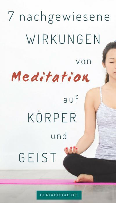 7 Wirkungen Von Meditation Auf Korper Und Geist Ulrike Duke Meditation Meditation Lernen Achtsamkeit Meditation
