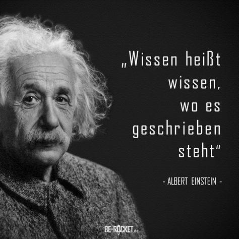 """Wissen ist nicht nur das, was Du in Deinem Kopf gespeichert hast, sondern es geht vielmehr darum, die Zusammenhänge zu verstehen und zu wissen, wo die Informationen stehen – also um Wissensmanagement...  """"Wissen heißt wissen, wo es geschrieben steht."""" - Einstein  #Zitate#Deutsch#Sprüche #Motivation#Leben"""