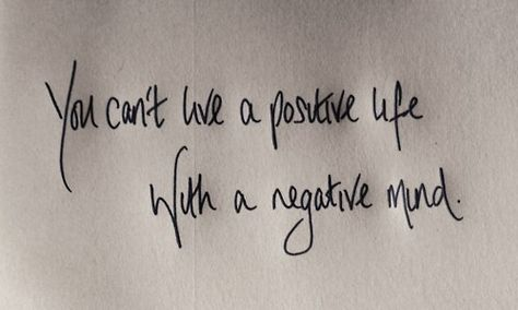 leilockheart:    You can't live a positive life with a negative mind.