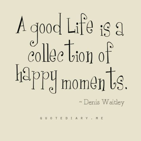 A Good Life Is A Collection Of Happy Moments Gute