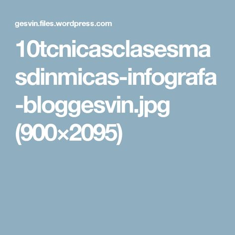 10tcnicasclasesmasdinmicas-infografa-bloggesvin.jpg (900×2095)