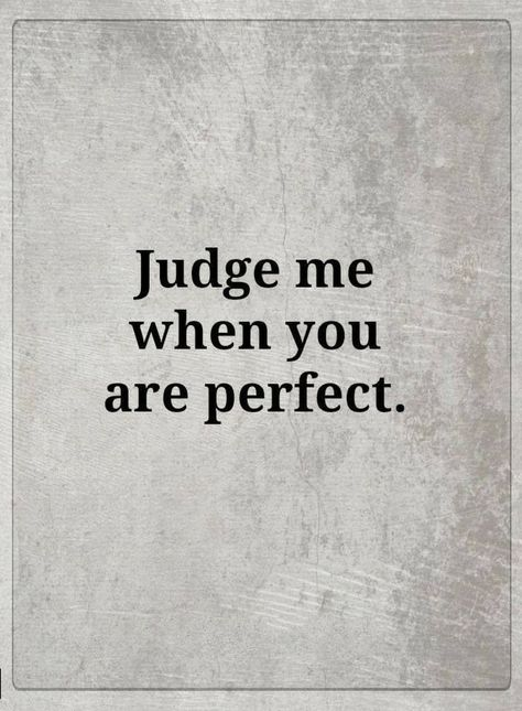Quotes judge me when you are perfect.