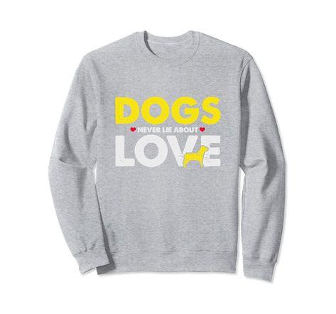 4a7c054d Dogs Never Lie About Love Sweatshirt , shirts for Dog Lovers, Cute Dog  Lovers Sweater shirt, Dog Gift, Dog lovers shirts, Dog Mom Dad T-shirt, ...