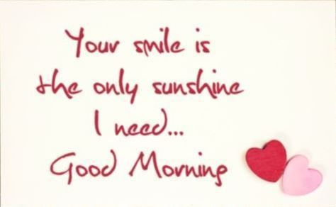 Good Morning Your Smile Is The Only Sunshine I Need Morning Good Morning Morning Quotes Go Good Morning Sweetheart Quotes Sweetheart Quotes Good Morning Quotes