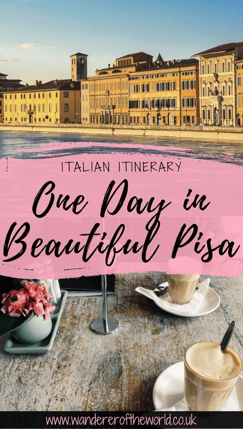 How To Make the Most of One Day in Pisa   Wanderers of the World