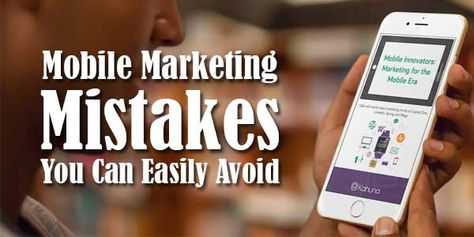 Top Mobile Marketing Mistakes You Can Easily Avoid