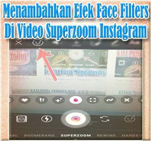 Cara Mudah Menambahkan Efek Face Filters Di Video Superzoom Instagram Tips