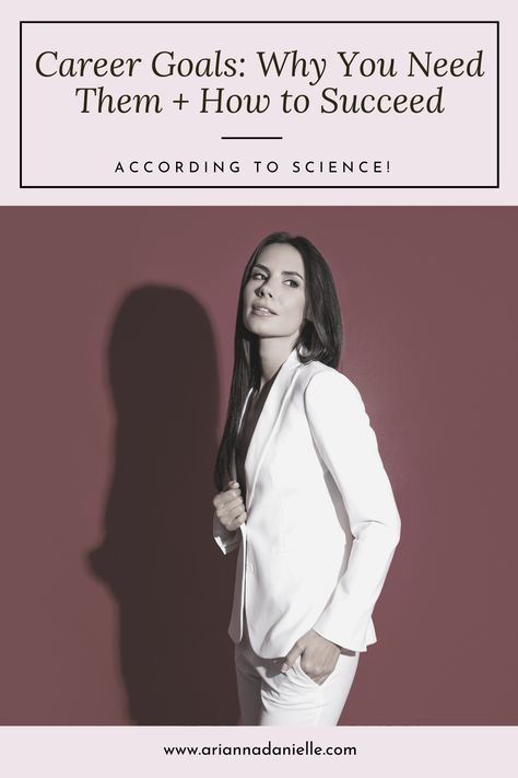 Career Goals: Why You Need Them + How to Succeed (with Science!)
