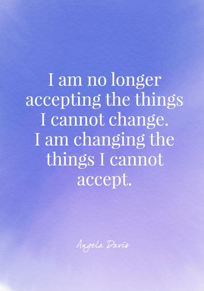 I am no longer accepting the things I cannot change. I am changing the things I cannot accept. - Angela Davis - Quotes On Change - Photos