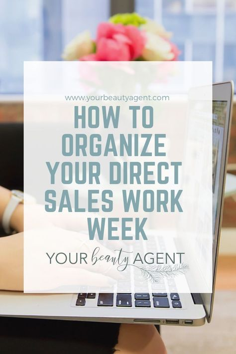 HOW TO ORGANIZE YOUR DIRECT SALES WORK WEEK — Your Beauty Agent