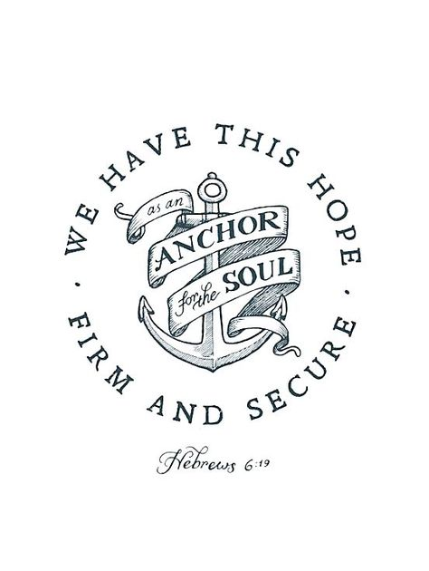 """""""We have this hope as an anchor for the soul, firm and secure. It enters the inner sanctuary behind the curtain,"""" Hebrews 6:19 NIV"""