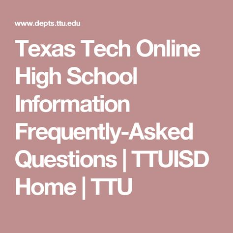 Texas Tech Online High School >> Texas Tech Online High School Information Frequently Asked
