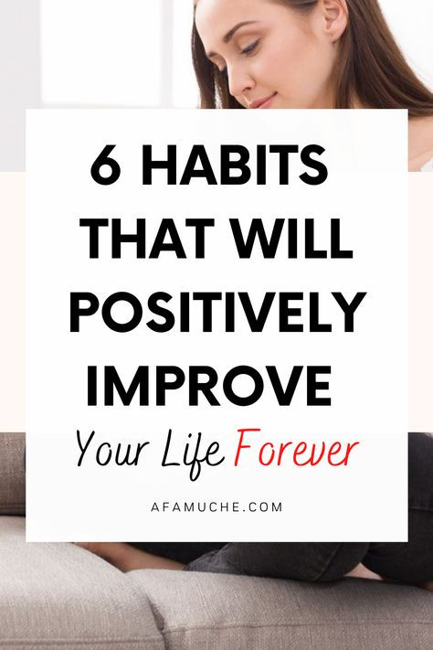 6 Habits that will positively improve your life