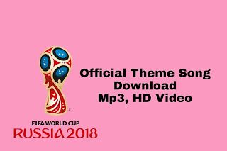 FIFA World Cup 2018 Official Theme Song Video, Mp3 Download- With