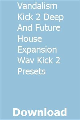 Vandalism Kick 2 Deep And Future House Expansion Wav Kick 2 Presets