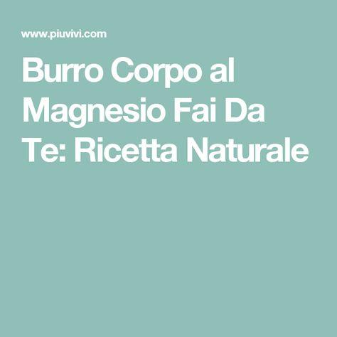 Burro Corpo al Magnesio Fai Da Te: Ricetta Naturale