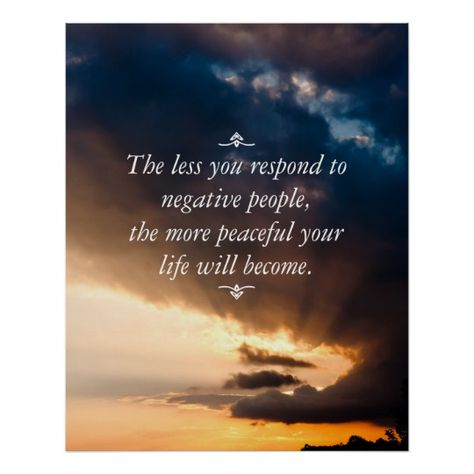 The less you respond to negative people + photo poster