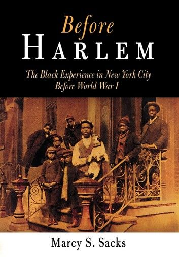"""Read """"Before Harlem The Black Experience in New York City Before World War I"""" by Marcy S. Sacks available from Rakuten Kobo. In the years between 1880 and New York City and its environs underwent a tremendous demographic transformation wit. Black History Books, Black History Facts, Black Books, I Love Books, Good Books, Books To Read, African American Literature, African American History, World War I"""