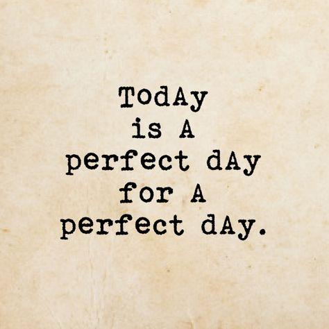 Mache jeden Tag zu Deinem perfekten Tag! www.selbstvertrauen-fuer-frauen.de/blog/ Selbstvertrauen für Frauen, Selbstbewusstsein, Selbstwert