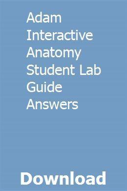 Adam Interactive Anatomy Student Lab Guide Answers Interactive Anatomy Interactive Anatomy Online