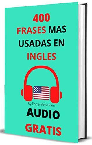 400 Frases Mas Usadas En Inglés Audio Gratis Spanish Edition Ebook Mejia Ram Paola Kindle Store Audio Books Free Kindle Reading Audio Books