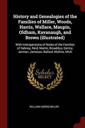 Download Pdf History And Genealogies Of The Families Of Miller Woods Harris Wallace Maupin Oldham Kavanaugh And Brown Illustrat Hardcover Reading Online Epub