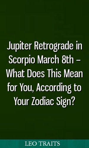Jupiter Retrograde In Scorpio March 8th What Does This Mean For You According To Your Zodiac Sign Zodiac Virgo Libra Zodiac Signs Zodiac Love Horoscope