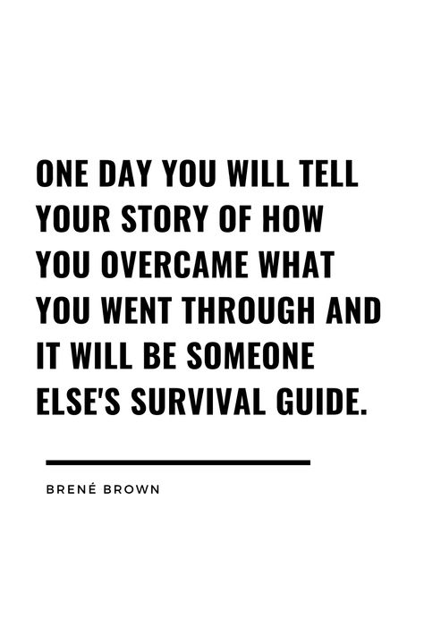Inspirational, empowering quote by Brene Brown. I have met some people in my life that have definitely given me a survival guide. :)