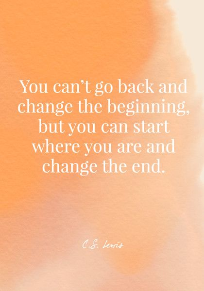 You can't go back and change the beginning, but you can start where you are and change the end. - C.S. Lewis - Quotes On Change - Photos