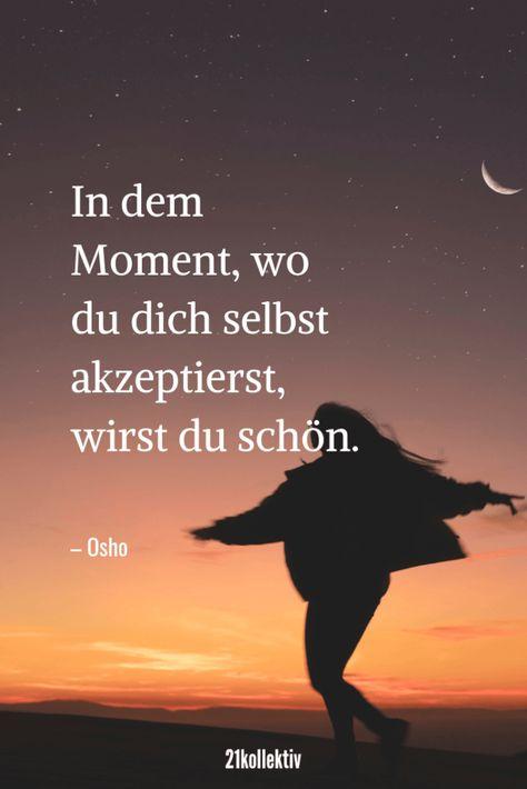 In dem Moment, wo du dich selbst akzeptierst, wirst du schön. – Osho | Täglich neue schöne Sprüche, tolle Zitate, inspirierende Lebensweisheiten und mehr!