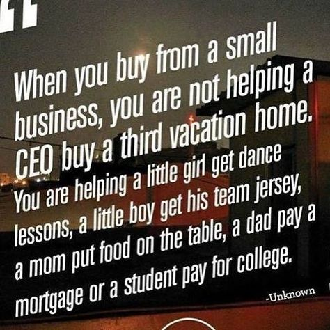 When you buy from a small business, you are not helping a CEO buy a third vacation home. You are helping a little girl get dance lessons, a little boy get his team jersey, a mom put food on the table, a dad pay a mortgage or student pay for college. American Express deemed today to be Small Business Saturday and encouraged everyone to show their love at a small businesses near you. But I don't think we should just just show our love today, but everyday, or as frequently as possible.Living i...
