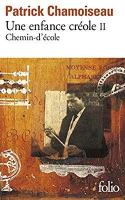 Amazon Fr Une Enfance Creole Ii Chemin D Ecole Patrick Chamoiseau Livres En 2020 Enfance Livre Litterature