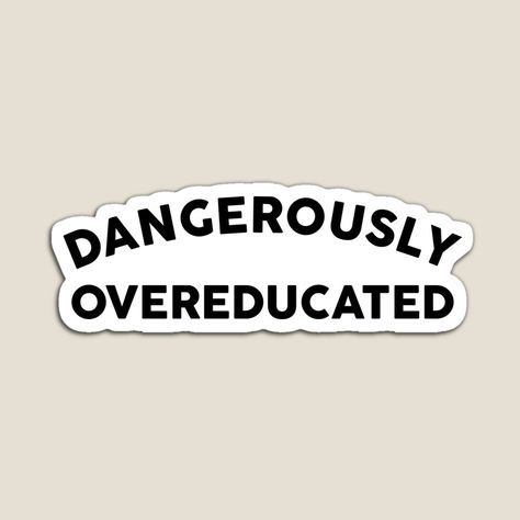 Dangerously Overeducated by TheArtism | Redbubble