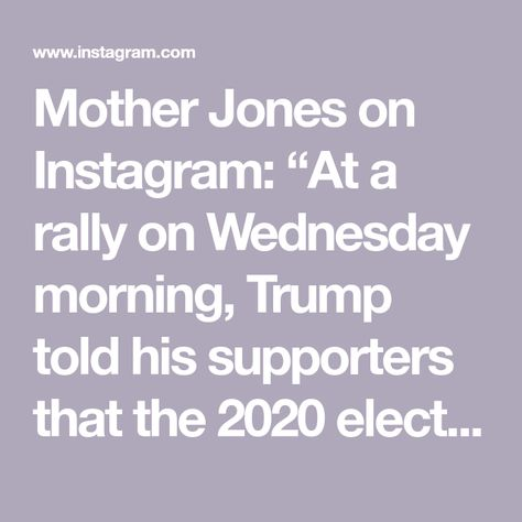"Mother Jones on Instagram: ""At a rally on Wednesday morning, Trump told his supporters that the 2020 election was a grave crime and that Republicans and Democrats on…"""