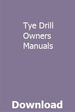 Tye Drill Owners Manuals Owners Manuals Drill Manual