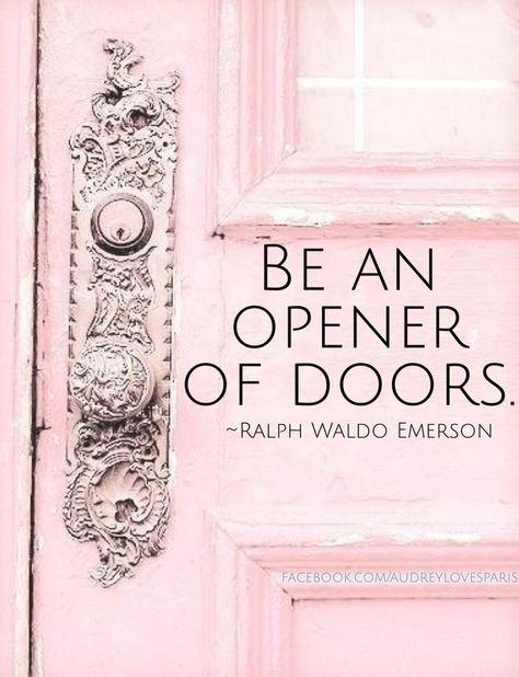 """""""Be an opener of doors."""" ~Ralph Waldo Emerson"""