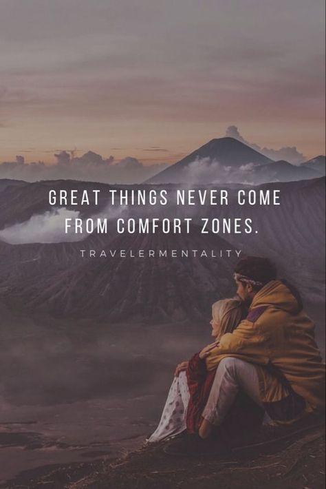 """Great things never come from comfort zones."""