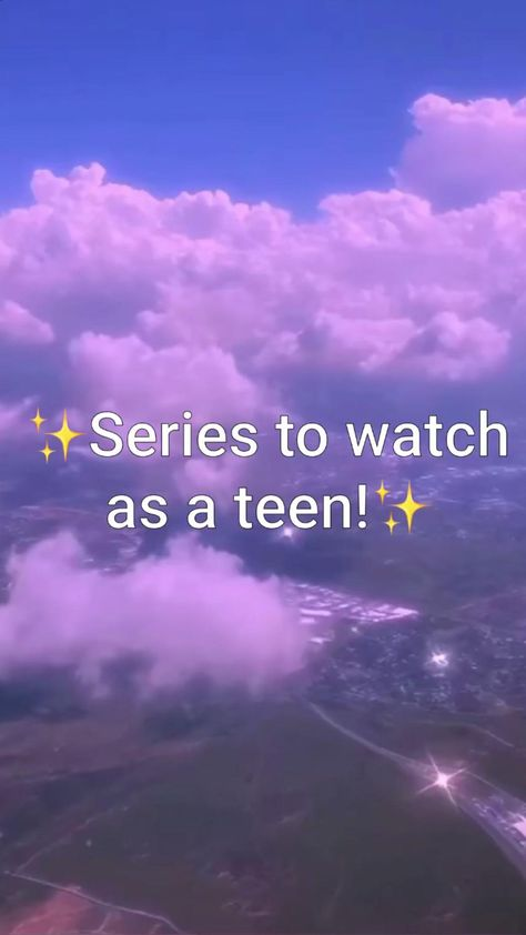 Series to watch as a teen!