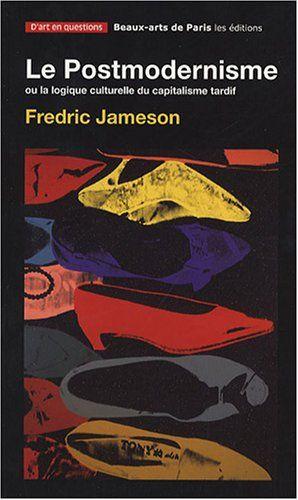 Culture Le Postmodernisme Ou La Logique Culturelle Du Capitalisme Tardif Par Frederic Jameson Ce Texte Capital Beaux Arts Paris Postmodernisme Litterature