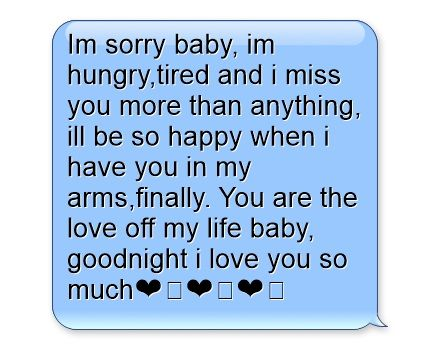 Im Sorry Baby Im Hungry Tired And I Miss You More Than Anything Ill Be So Happy When I Have You In My Arms Finally I Miss You More Quotes Be Yourself Quotes
