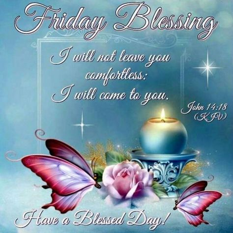 Friday Blessing: I will not leave you comfortless: I will come to you. Have a blessed day! #Fridayblessings #Fridaymorningblessing #Blessedfridayquotes #Blessingsforfriday #Blessedweekquotes #Blessedquotes #Blessingquotes #Morningblessingquotes #Everydayblessingquotes #Fridaymorningwishes #Morningwishesquotes #Goodmorningwish #Beautifulmorningwishes #Fridayquotes #Fridaymorningquotes #Fridaysayings #Positiveenergy #Inspirationalmorningquotes #Inspirationalquotes #Dailyquotes #Everydayquotes
