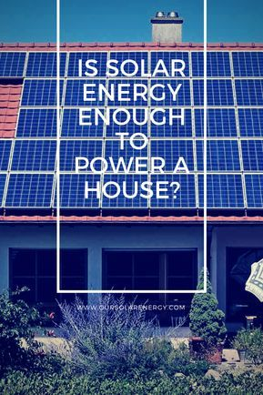 Is Solar Energy Enough To Power A House Questions